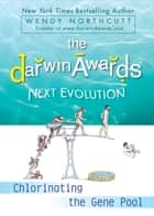 The Darwin Awards Next Evolution - Chlorinating the Gene Pool ebook by Wendy Northcutt