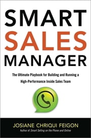 Smart Sales Manager - The Ultimate Playbook for Building and Running a High-Performance Inside Sales Team ebook by Josiane Chriqui Feigon