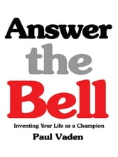 Answer the Bell - Inventing Your Life as a Champion ebook by Paul Vaden