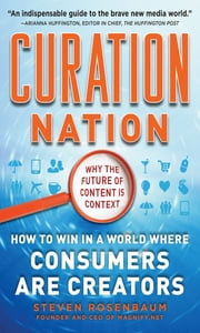 Curation Nation: How to Win in a World Where Consumers are Creators ebook by Steven Rosenbaum