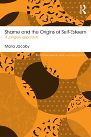 Shame and the Origins of Self-Esteem - A Jungian approach ebook by Mario Jacoby