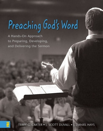 Preaching God's Word - A Hands-On Approach to Preparing, Developing, and Delivering the Sermon ebook by Terry G. Carter