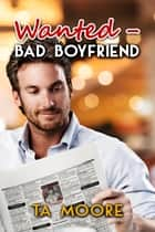 Wanted - Bad Boyfriend ebook by TA Moore
