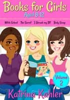 Books for Girls Aged 8-12 - Volume 2: Witch School, The Secret, I Shrunk My BF, Body Swap - Books for Girls 4 Great Stories for 8 to 12 year olds ebook by Katrina Kahler