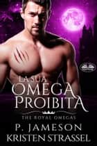 La Sua Omega Proibita eBook by