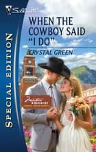 "When the Cowboy Said ""I Do"" ebook by Crystal Green"