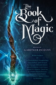 The Book of Magic - A Collection of Stories ebook by Gardner Dozois, George R. R. Martin, Scott Lynch,...