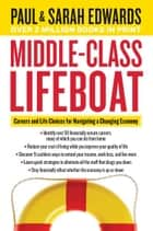 Middle-Class Lifeboat - Careers and Life Choices for Navigating a Changing Economy ebook by Paul Edwards, Sarah Edwards