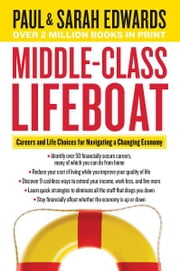 Middle-Class Lifeboat - Careers and Life Choices for Navigating a Changing Economy ebook by Paul Edwards,Sarah Edwards