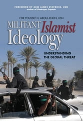 Militant Islamist Ideology - Understanding the Global Threat ebook by Youssef H., Aboul-Enein