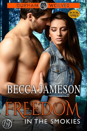 Freedom in the Smokies - Durham Wolves, #3 ebook by Becca Jameson