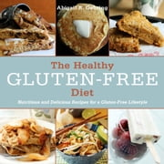The Healthy Gluten-Free Diet - Nutritious and Delicious Recipes for a Gluten-Free Lifestyle ebook by Abigail R. Gehring