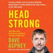 Head Strong - The Bulletproof Plan to Activate Untapped Brain Energy to Work Smarter and Think Faster-in Just Two Weeks audiobook by Dave Asprey