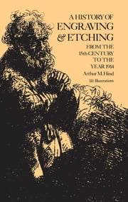 A History of Engraving and Etching ebook by Arthur M. Hind