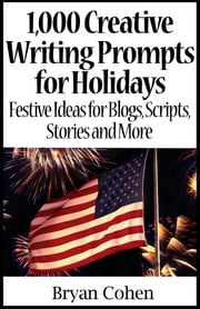 1,000 Creative Writing Prompts for Holidays - Festive Ideas for Blogs, Scripts, Stories and More ebook by Bryan Cohen