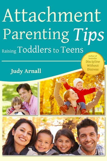 Attachment Parenting Tips Raising Toddlers To Teens ebook by Judy Arnall
