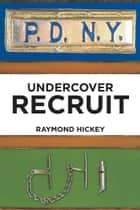 Undercover Recruit ebook by Raymond Hickey