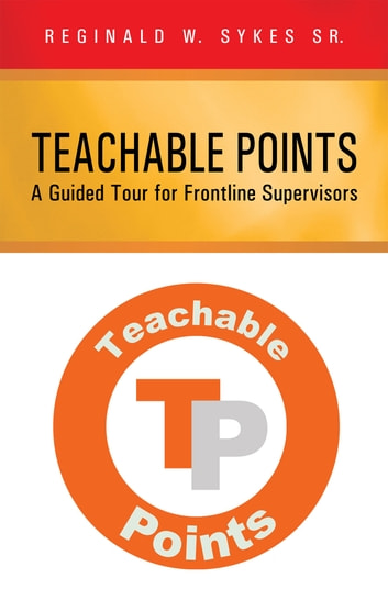 Teachable Points - A Guided Tour for Frontline Supervisors ebook by Reginald W. Sykes Sr