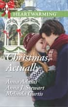 Christmas, Actually - A Clean Romance ebook by Anna Adams, Anna J. Stewart, Melinda Curtis