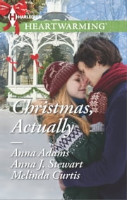 Christmas, Actually - The Christmas Gift\The Christmas Wish\The Christmas Date ebook by Anna Adams,Anna J. Stewart,Melinda Curtis