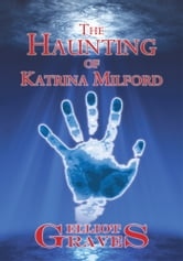 The Haunting of Katrina Milford ebook by Elliot Graves