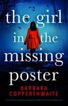 The Girl in the Missing Poster - An absolutely gripping psychological thriller with a jaw-dropping twist ebook by