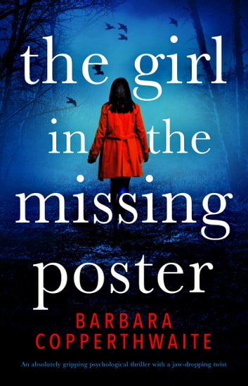 The Girl in the Missing Poster - An absolutely gripping psychological thriller with a jaw-dropping twist eBook by Barbara Copperthwaite