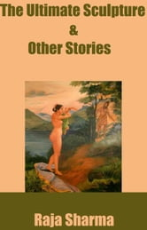 The Ultimate Sculpture & Other Stories ebook by Raja Sharma