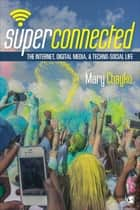 Superconnected: The Internet, Digital Media, and Techno-Social Life ebook by Mary Chayko