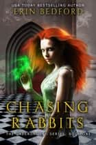 Chasing Rabbits ebook by Erin Bedford