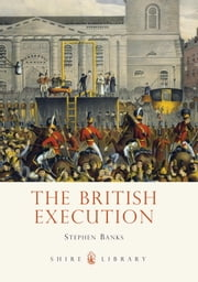 The British Execution - 1500-1964 ebook by Stephen Banks