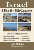 Israel Biblical Sites Bible Companion ebook by Dr. Todd M. Fink