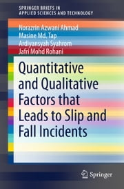 Quantitative and Qualitative Factors that Leads to Slip and Fall Incidents ebook by Ardiyansyah Syahrom,Norazrin Azwani Ahmad,Masine Md. Tap,Jafri Mohd Rohani
