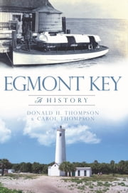 Egmont Key - A History ebook by Donald H. Thompson,Carol Thompson