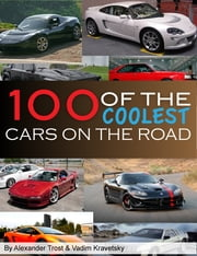 100 of the Coolest Cars on the Road ebook by alex trostanetskiy,vadim kravetsky