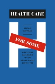 Health Care for Some - Rights and Rationing in the United States since 1930 ebook by Beatrix Hoffman
