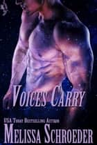 Voices Carry ebook by Melissa Schroeder
