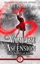 Vampire Ascension - The Vampires of Athens, Book Three ebook by Eva Pohler