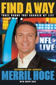 Find a Way - Three Words That Changed My Life ebook by Merril Hoge, Brent Cole, Ron Jaworski