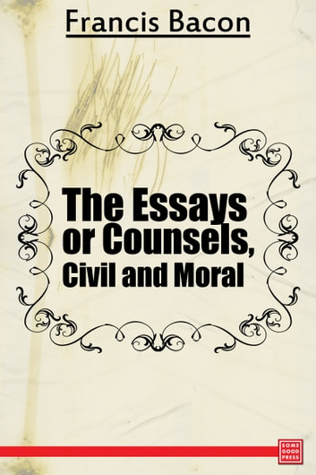 bacon essays or counsels Editions for the essays: the essays or counsels civil and moral, including also his apophthegms  bacon's essays (ebook).