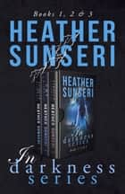 In Darkness Series: Books 1, 2 and 3 ebook by Heather Sunseri