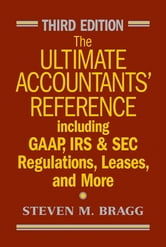 The Ultimate Accountants' Reference - Including GAAP, IRS and SEC Regulations, Leases, and More ebook by Steven M. Bragg
