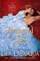 Awakened by a Kiss - Fiery Tales Collection Books 4-6 ebook by Lila DiPasqua