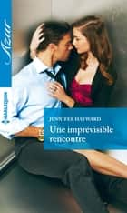 Une imprévisible rencontre ebook by Jennifer Hayward