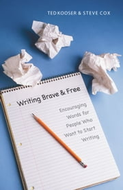 Writing Brave and Free - Encouraging Words for People Who Want to Start Writing ebook by Ted Kooser,Steve Cox