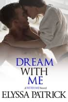 Dream With Me (With Me, Book 4) ebook by Elyssa Patrick
