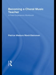 Becoming a Choral Music Teacher - A Field Experience Workbook ebook by Patrice Madura Ward-Steinman