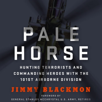 Pale Horse - Hunting Terrorists and Commanding Heroes with the 101st Airborne Division audiobook by Jimmy Blackmon