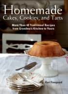 Homemade Cakes, Cookies, and Tarts - More Than 40 Traditional Recipes from Grandmas Kitchen to Yours ebook by Kari Finngaard
