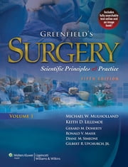 Greenfield's Surgery - Scientific Principles & Practice ebook by Michael W. Mulholland,Keith D. Lillemoe,Gerard M. Doherty,Ronald V. Maier,Diane M. Simeone,Gilbert R. Upchurch